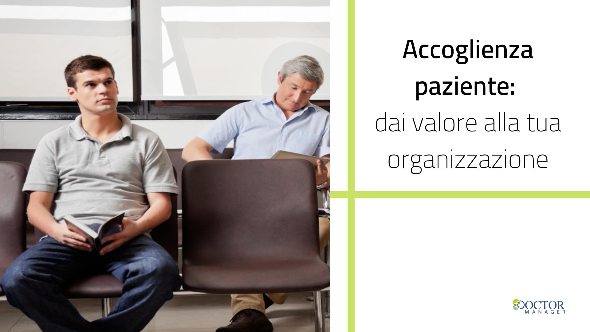 Accoglienza paziente: dai valore alla tua organizzazione