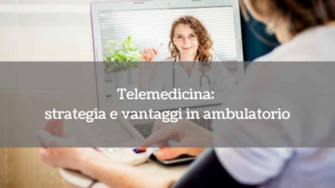 Telemedicina: strategia e vantaggi in ambulatorio