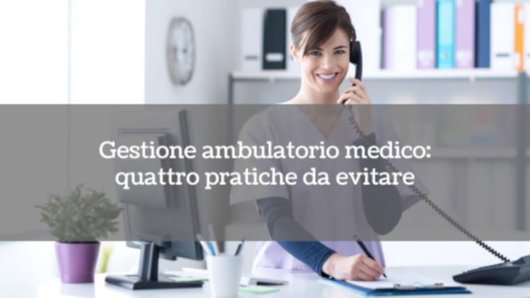 Gestione ambulatorio medico: 4 pratiche da evitare