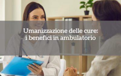 Umanizzazione delle cure: i benefici in ambulatorio