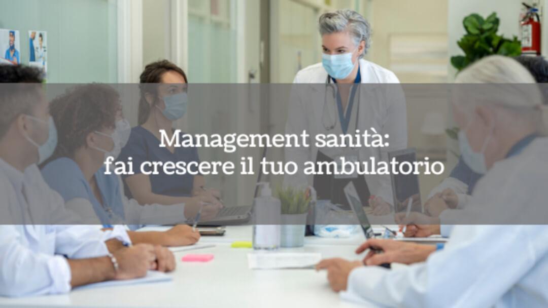 Management sanità: fai crescere il tuo ambulatorio