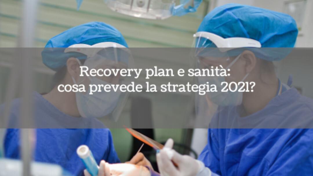 Recovery plan e sanità: cosa prevede la strategia 2021?